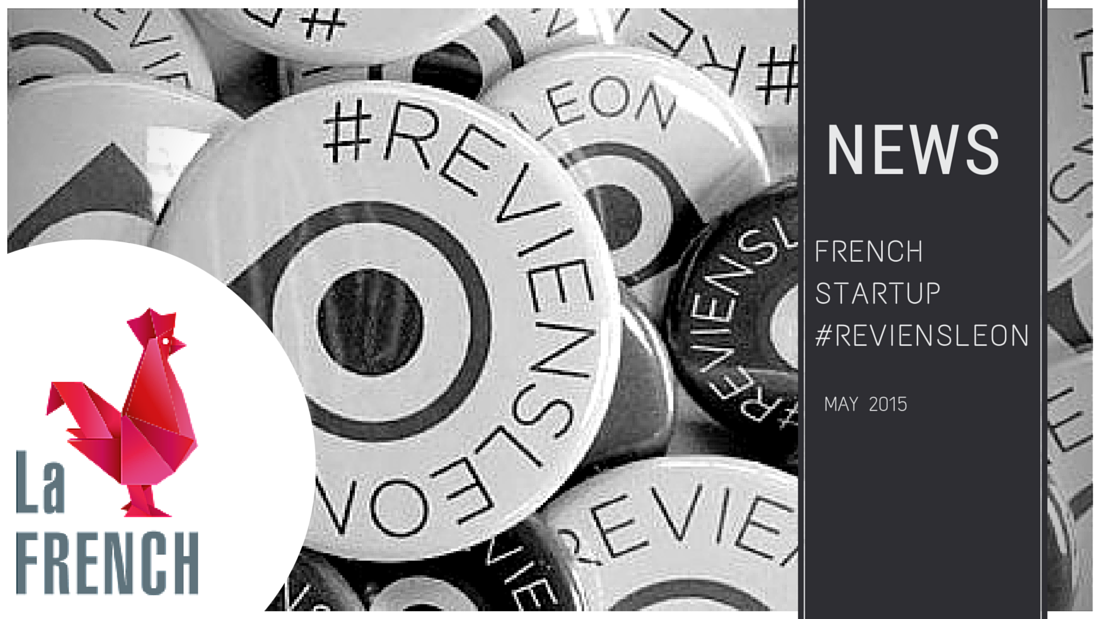 may 2015 1 - The talented French startups behind #ReviensLeon