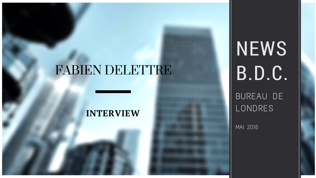 interview - Zoom sur le bureau de Londres, interview de Fabien Delettre