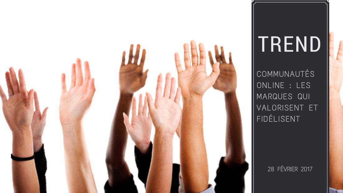 Visuels blog FR 1 - Communautés online : les marques qui valorisent et fidélisent