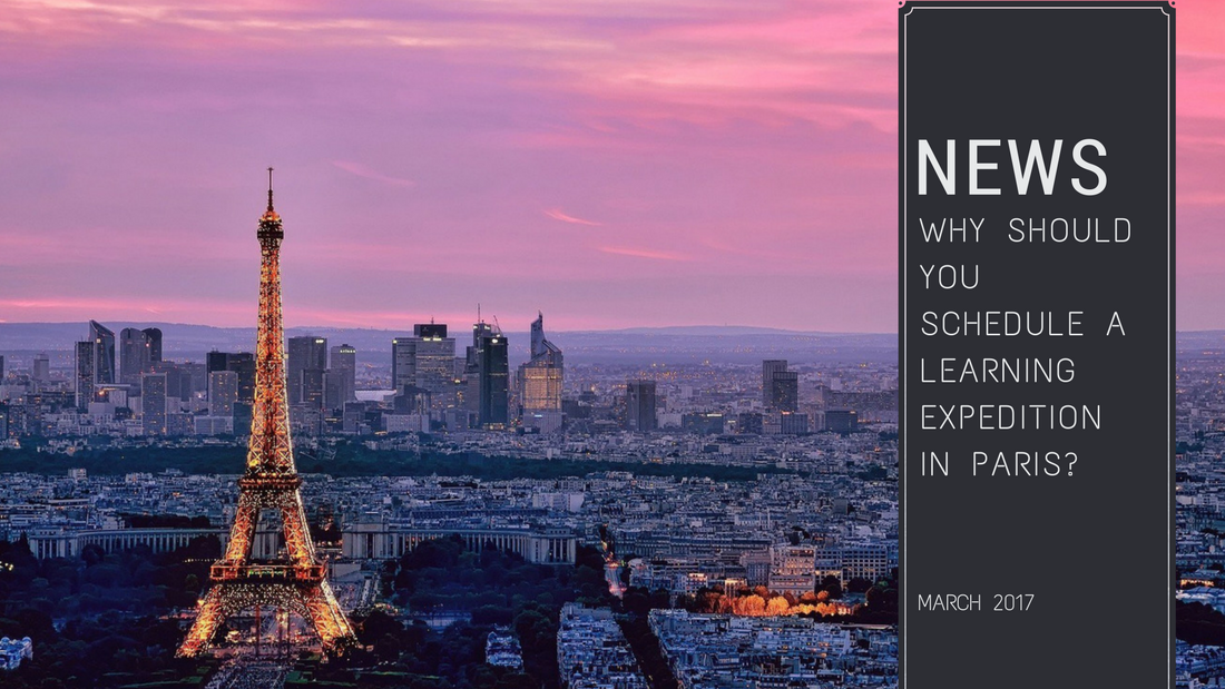 Why shoudl you schedule a LX in PAris - Why should you schedule a Learning Expedition in Paris?