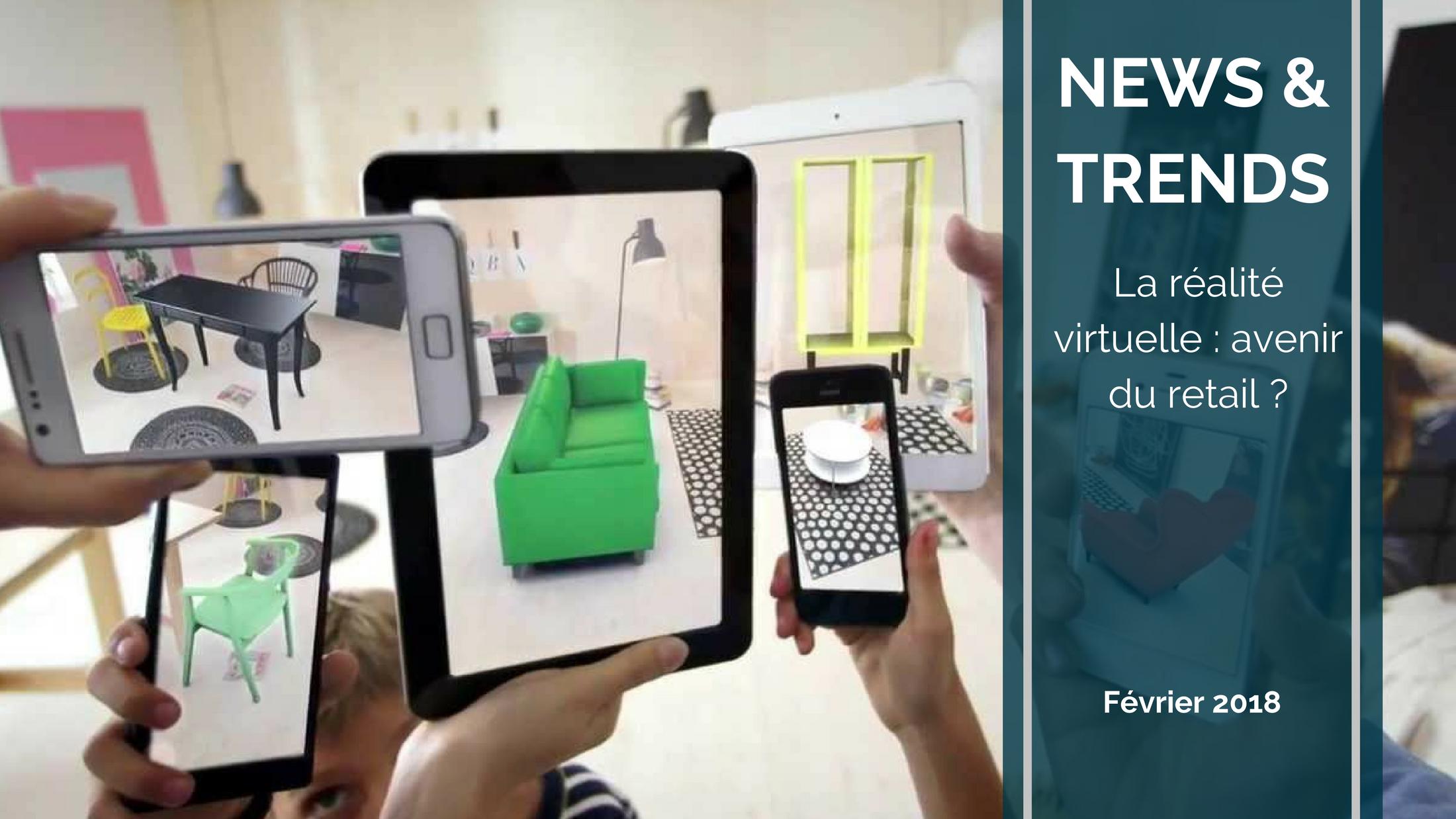 Trends News suite 7 - Réalité virtuelle : l'avenir du retail ?