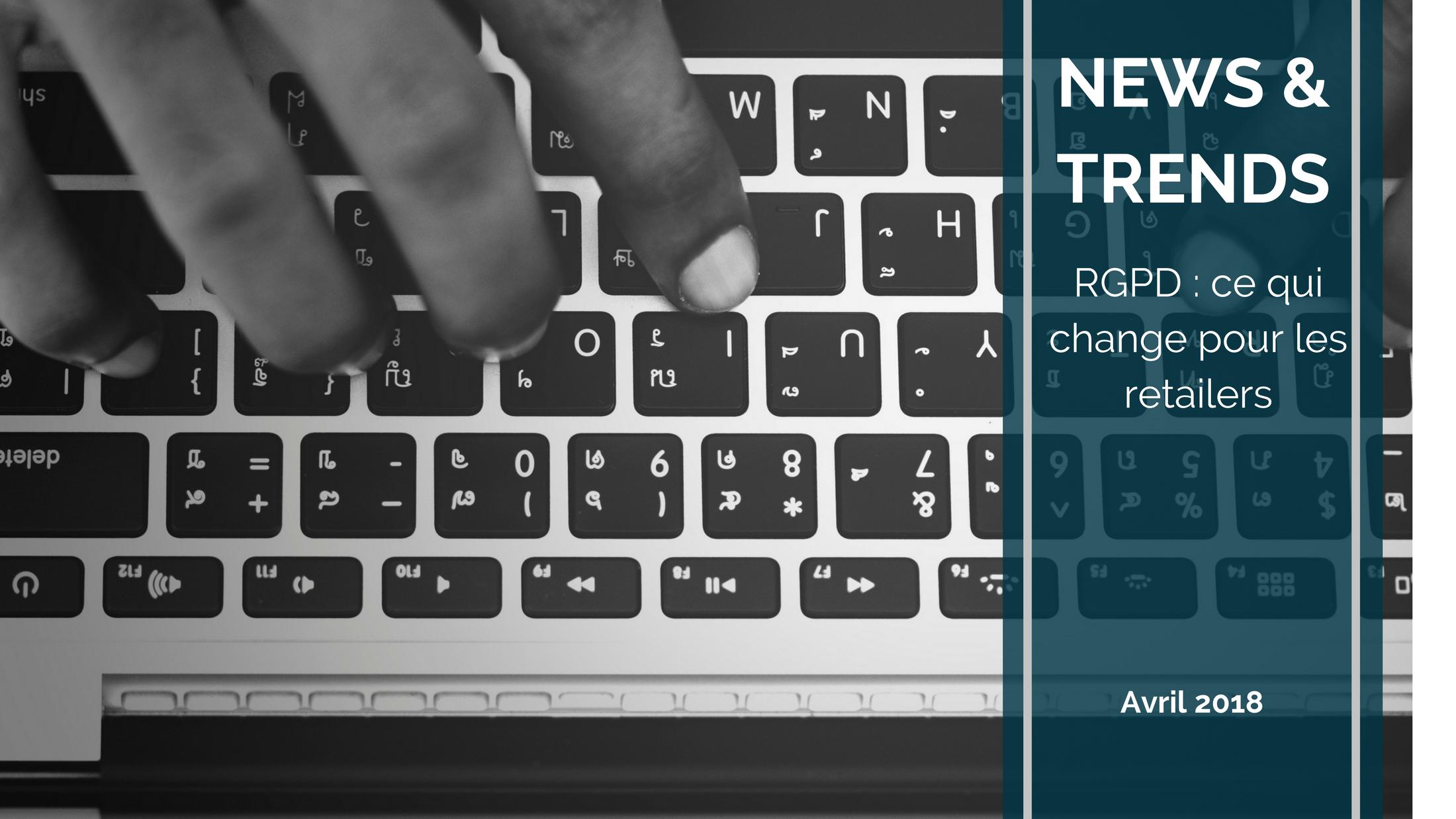 Trends News suite 1 - RGPD : ce qui change pour les retailers