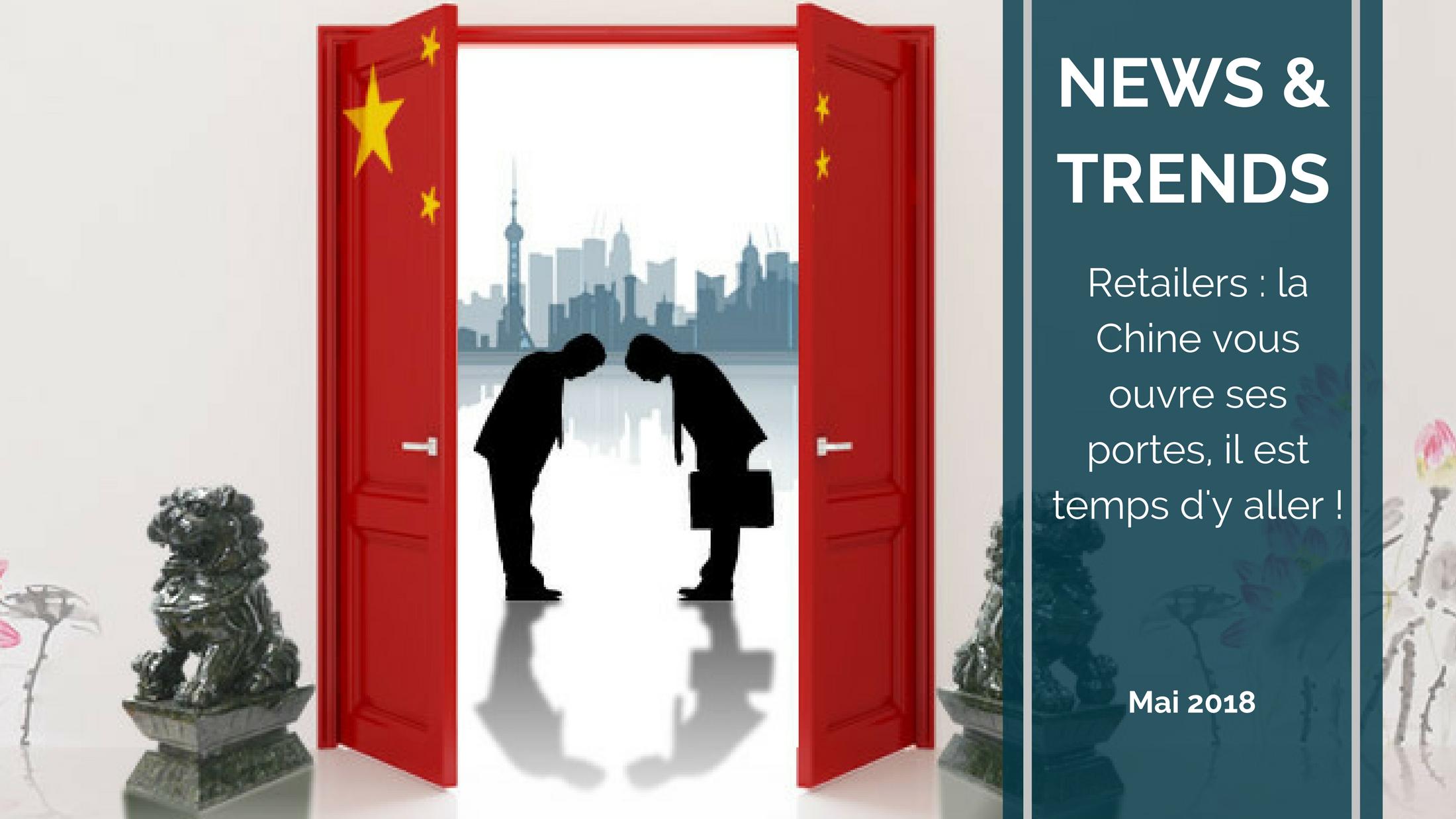 Trends News suite1 - Retailers : la Chine vous ouvre ses portes, il est temps d'y aller !