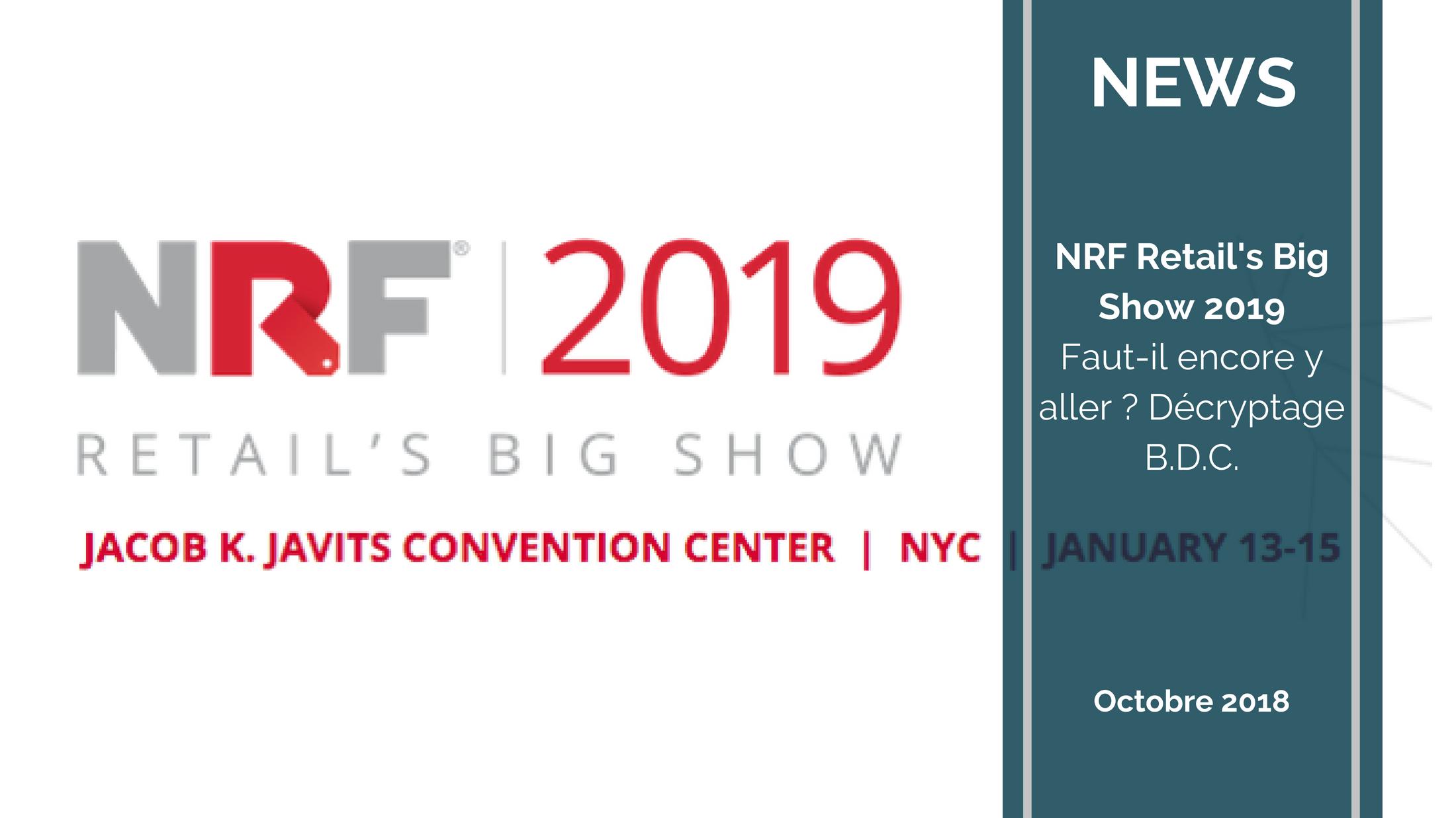 Trends News suite - NRF Retail's Big Show 2019 - Faut-il encore y aller ? Décryptage B.D.C.