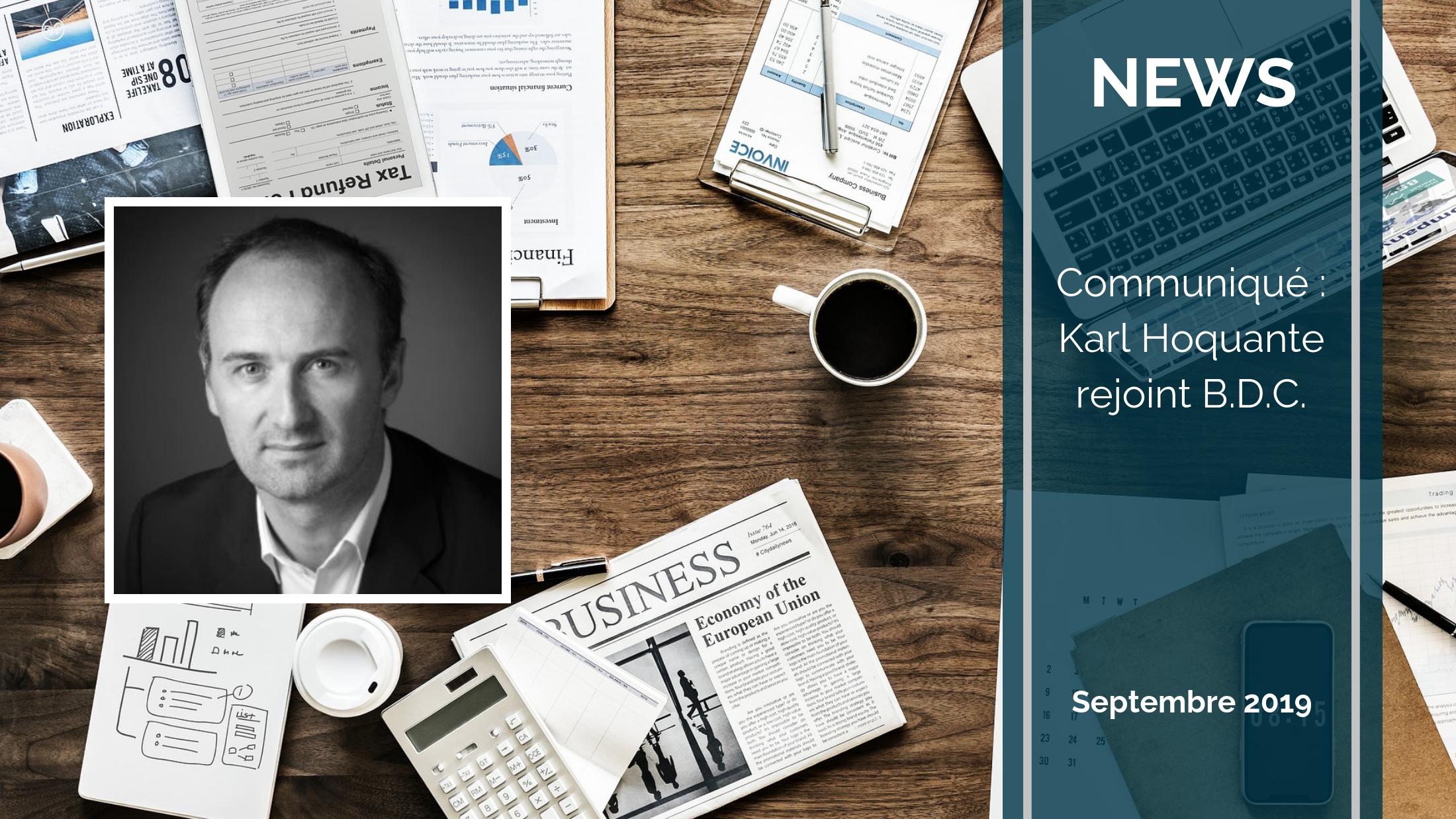 Trends News suite 2 - Communiqué : Karl Hoquante nommé Directeur Général de B.D.C.
