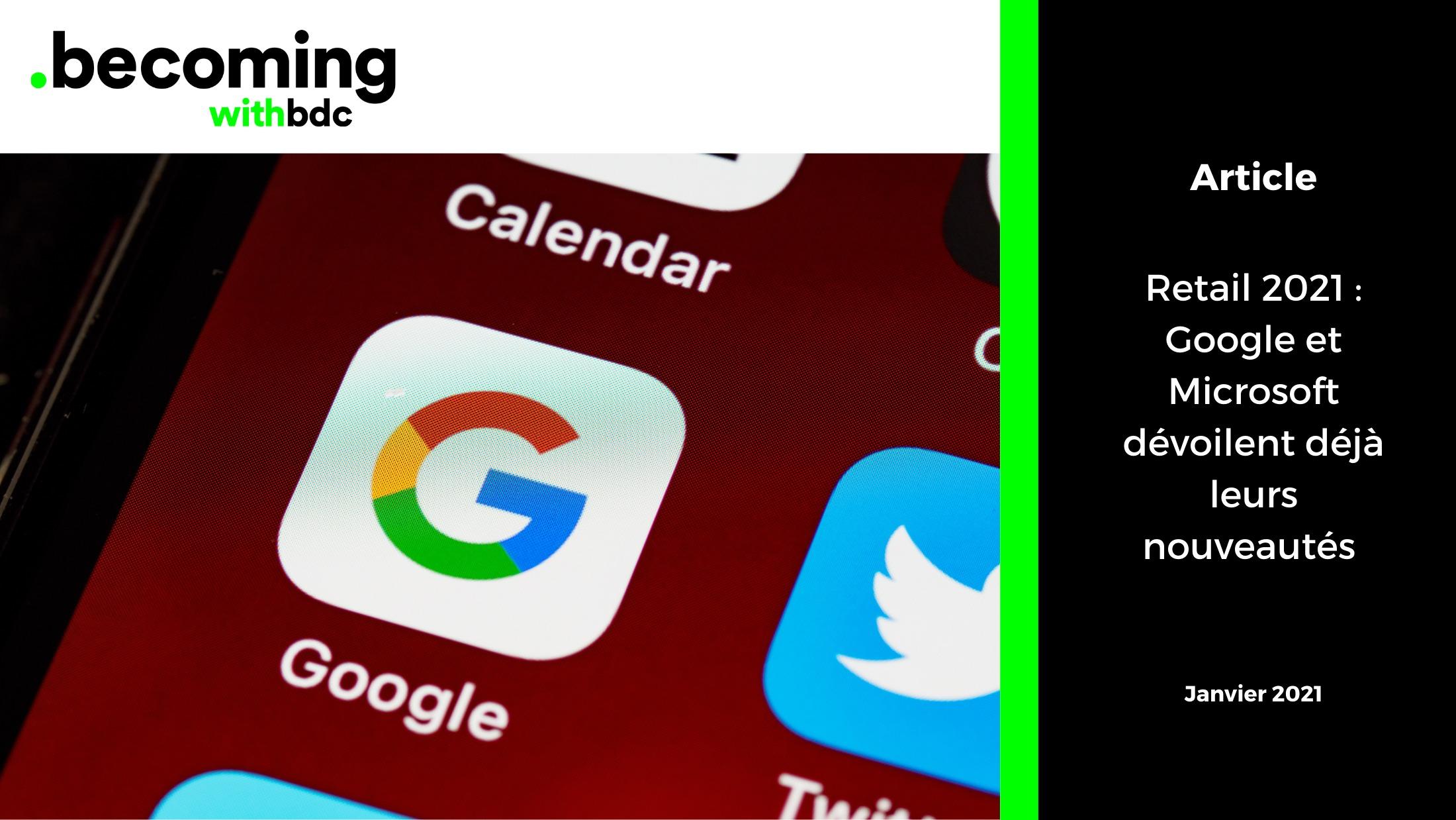 Visuels Reseaux sociaux B.D.C. 1 1 - Retail 2021 : Google et Microsoft dévoilent déjà leurs nouveautés